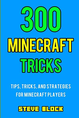 300 Minecraft Tricks: Tips, Tricks, and Strategies for Minecraft Players