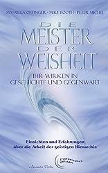 Die Meister der Weisheit. Ihr Wirken in Geschichte und Gegenwart