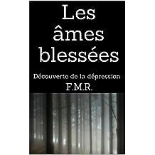 Les âmes blessées: Découverte de la dépression (F.M.R. - Recueil de nouvelles t. 1) (French Edition)