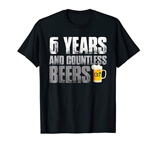 6 Years And Countless Beers Funny T Shirt