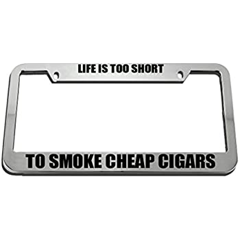 LIFE/'S TOO SHORT SMOKE CHEAP CIGARS HUMOR FUNNY Metal License Plate Frame