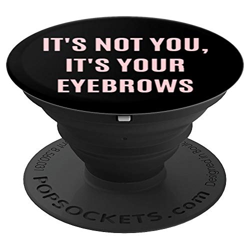 It's Your Eyebrows Funny Makeup Artist MUA Quote Gift - PopSockets Grip and Stand for Phones and Tablets