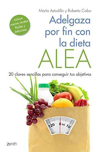Adelgaza por fin con la Dieta ALEA: 20 claves sencillas para conseguir tus objetivos (Spanish Edition)