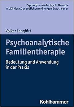 Book Psychoanalytische Familientherapie: Bedeutung Und Anwendung in Der Praxis (Psychodynamische Psychotherapie Mit Kindern, Jugendlichen Un)