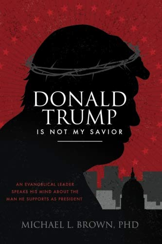 Donald Trump is Not My Savior: An Evangelical Leader Speaks His Mind About the Man He Supports as President