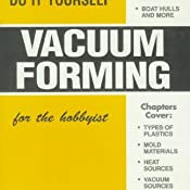 Do it yourself vacuum forming for the hobbyist douglas e walsh customer image solutioingenieria Image collections