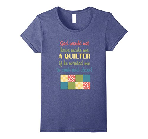 Womens God Would Not Have Made Me A Quilter T-Shirt Quilter GIfts XL Heather Blue