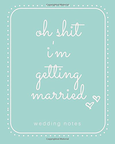 Oh Shit I'm Getting Married Wedding Notes: LARGE BLANK LINED NOTEBOOK; Blue Blank Wedding Notebook; Funny Wedding Journal; Funny Engagement Gift For Her; Wedding Ideas Notebook; 8 x 10 Inches PDF