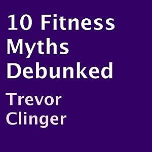 10 Fitness Myths Debunked Audiobook