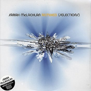 Remixed (Selections) (Sarah Mclachlan Fear Hybrids Super Collider Mix)