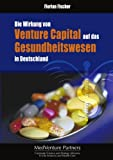 Die Wirkung Von Venture Capital Auf das Gesundheitswesen in Deutschland, Florian Fischer, 3833402393