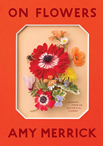 On Flowers: Lessons from an Accidental Florist (Ideas Floral Christmas)