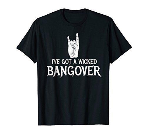 - Wicked Bangover Heavy Metal Hard Rock Headbanger TShirt Gift