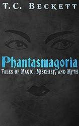 Phantasmagoria: Tales of Magic, Mischief, and Myth