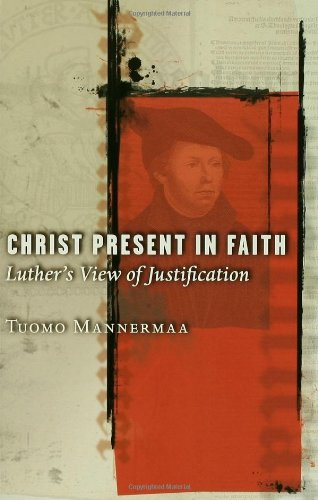 Read Online Christ Present In Faith: Luther's View Of Justification PDF