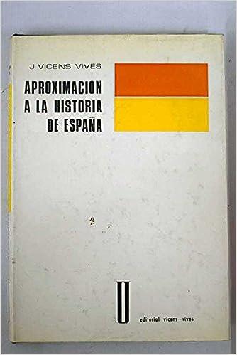Aproximación a la Historia de España: Amazon.es: J. VICENS VIVES ...