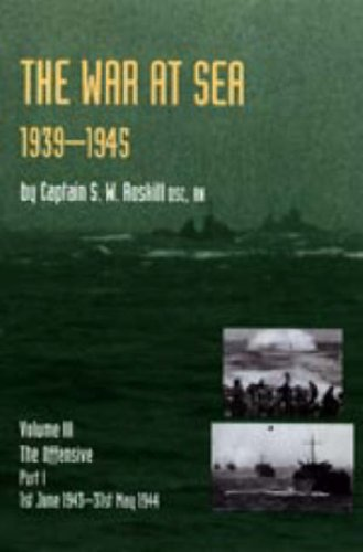 Download WAR AT SEA 1939-45: Volume III Part I The Offensive 1st June 1943-31 May 1944 OFFICIAL HISTORY OF THE SECOND WORLD WAR PDF