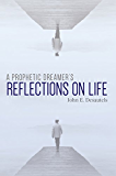 A Prophetic Dreamer's Reflections on Life