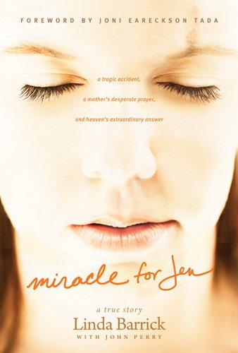 Miracle for Jen: A Tragic Accident, a Mother's Desperate Prayer, and Heaven's Extraordinary Answer pdf epub