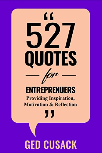 Book: 527 Quotes for Entrepreneurs - Providing Inspiration, Motivation and Reflection by Ged Cusack