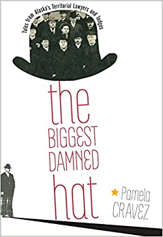 Book The Biggest Damned Hat: Tales from Alaska's Territorial Lawyers and Judges