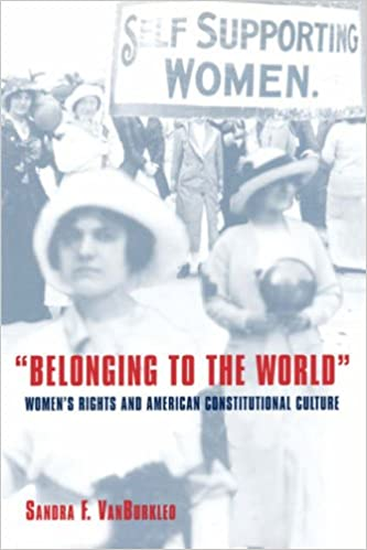 belonging to the world women s rights and american constitutional  belonging to the world women s rights and american constitutional culture bicentennial essays on the bill of rights sandra f vanburkleo 9780195069723