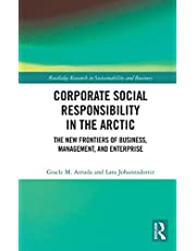 Corporate Social Responsibility in the Arctic: The New Frontiers of Business, Management, and Enterprise