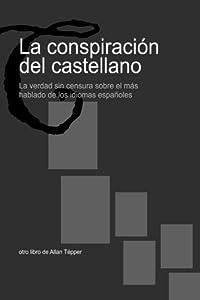 La conspiración del castellano: La verdad sin censura sobre el más hablado de los idiomas