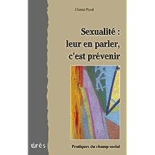 Sexualité : leur en parler, c'est prévenir (Pratiques du champ social) (French Edition)