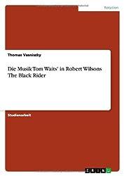 Die Musik Tom Waits' in Robert Wilsons The Black Rider