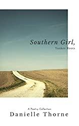 Southern Girl, Yankee Roots: A Poetry Collection