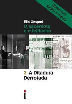 A ditadura derrotada - Edição com áudios e vídeos (Coleção Ditadura Livro 3) por [Gaspari, Elio]