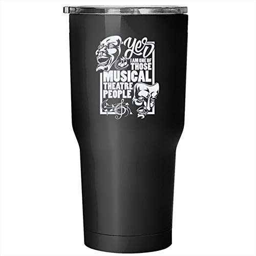 I Am One Of Those Musical Theatre People Tumbler 30 oz Stainless Steel, Funny Musical Theartre Travel Mug, Gift for Outdoor Activity (Tumbler - Black) -