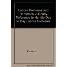 Labour Problems and Remedies: A Ready Reference to Handle Day to Day Labour Problems