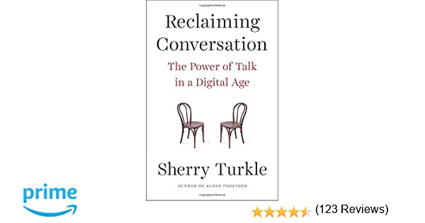 Reclaiming Conversation: The Power of Talk in a Digital Age ...