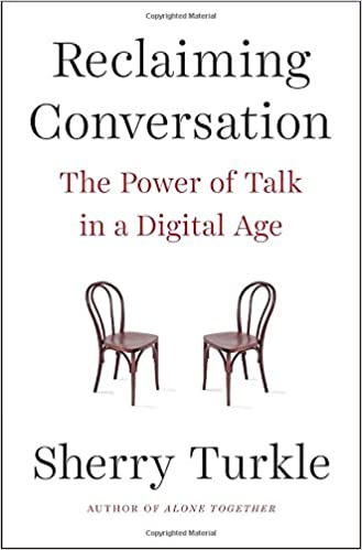 Sherry Turkle, Reclaiming Conversation: The Power of Talk in a Digital Age
