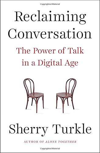 Reclaiming Conversation: The Power of Talk in a Digital Age Sherry Turkle