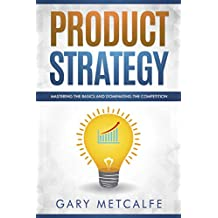 Product Strategy: Mastering the Basics and dominating the competition