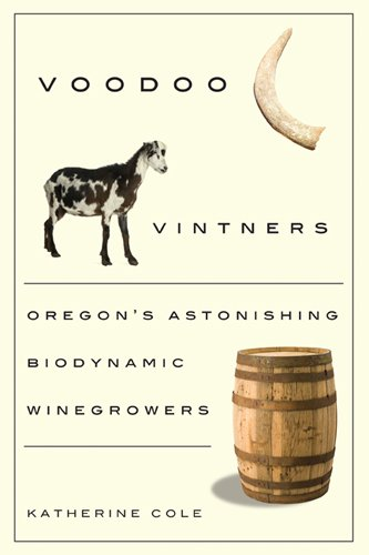Voodoo Vintners: Oregon's Astonishing Biodynamic Winegrowers