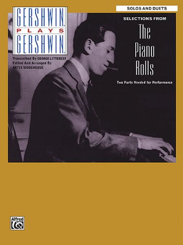 Gershwin Plays Gershwin - Selections from the Piano Rolls: Solos and Duets - George Gershwin Piano Rolls