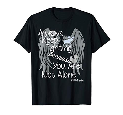 Always Keep Fighting Because You Are Not Alone T Shirt For E