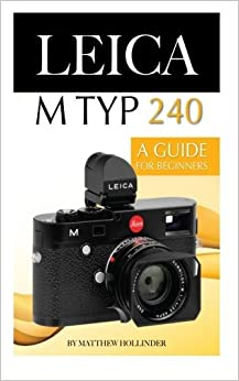 Book Leica M Typ 240: A Guide for Beginners by Matthew Hollinder (2015-05-21)