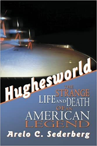 Hughesworld: The Strange Life and Death of an American Legend by Sederberg, Arelo C. (2013)