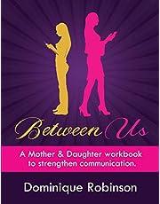 Between Us: A Mother & Daughter workbook to strengthen communication