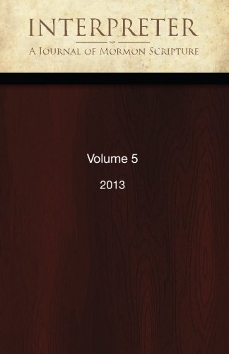 Interpreter: A Journal of Mormon Scripture, Volume 5 (2013)
