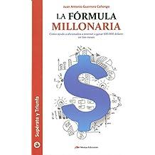 La fórmula millonaria: Cómo ayudo a aficionados de internet a ganar 100,000 dólares en tres meses (Spanish Edition)