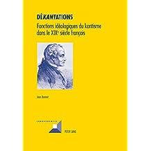Dé«kant»ations: Fonctions idéologiques du kantisme dans le XIX e  siècle français