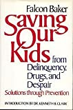 Saving Our Kids, from Delinquency, Drugs and Despair, Falcon Baker, 0060391154
