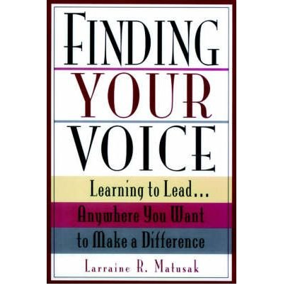 Finding Your Voice Learning to Lead ...Anywhere You Want to Make a Difference by Jossey-Bass Inc.,U.S.