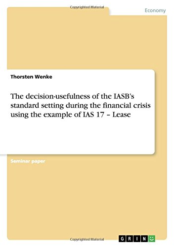 The decision-usefulness of the IASB's standard setting during the financial crisis using the example of IAS 17 - Lease pdf